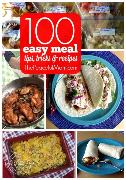 100+ Tips, Tricks and Recipes for Super Easy Meals -- from The Peaceful Mom -