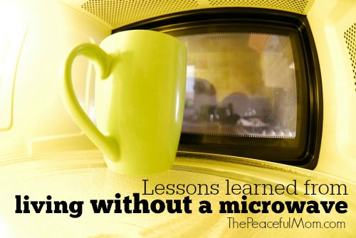 Lessons We've Learned from Living Without a Microwave -- The Peaceful Mom