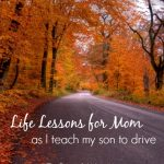 Life Lessons for Mom as I Teach My Son to Drive