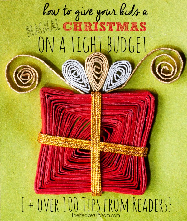 How to Give Your Kids a Magical Christmas On A Tight Budget -- over 100 tips from The Peaceful Mom