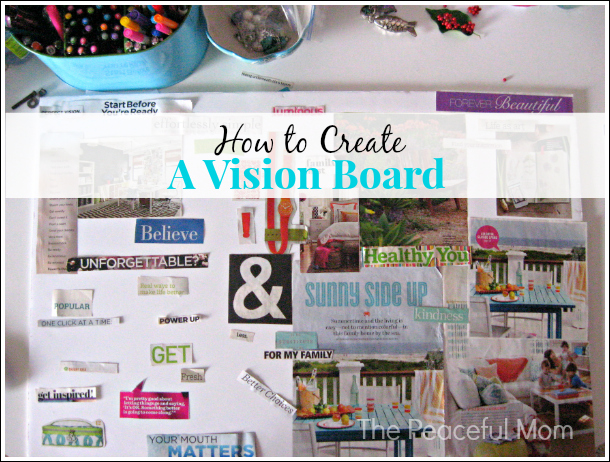How to Create a Vision Board for your life - The Peaceful Mom
