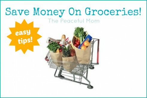 Save Money On Groceries--Easy Tips from The Peaceful Mom