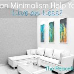 Can Minimalism Help You Live On Less--The Peaceful Mom