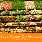 Save Money on Produce--The Peaceful Mom