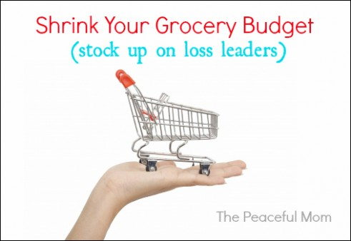 Shrink Your Grocery Budget--Stock Up On Loss Leaders--The Peaceful Mom