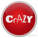 Crazy Button--The Peaceful Mom