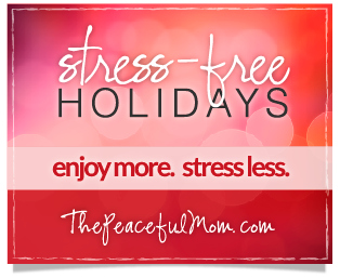 Stress Free Holidays--The Peaceful Mom