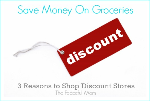 Save Money on Groceries--3 Reasons to Shop Discount Stores--The Peaceful Mom-