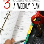 3 Reasons You Need A Weekly Plan