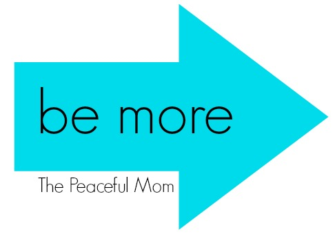 Be More--The Peaceful Mom