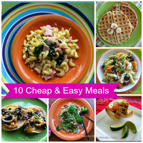10 Cheap and Easy Meals--The Peaceful Mom