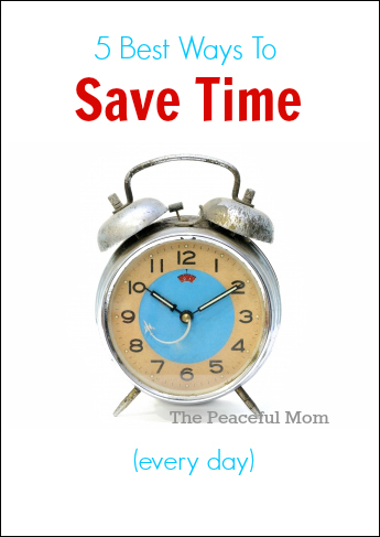 5 Best Ways to Save Time Every Day--The Peaceful Mom