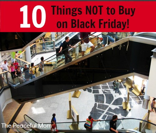 10 Things NOT to Buy on Black Friday - The Peaceful Mom