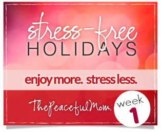 Baby Steps to Stress Free Holidays Week 1  - The Peaceful Mom