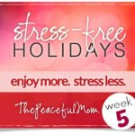 Baby Steps to Stress Free Holidays Week 5 - The Peaceful Mom