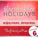 Baby Steps to Stress Free Holidays Week 6  - The Peaceful Mom