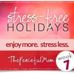 Baby Steps to Stress Free Holidays Week 7 - The Peaceful Mom
