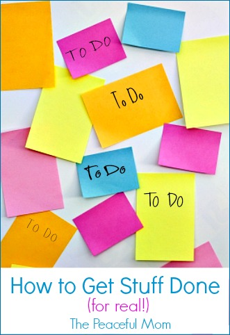 How to Get Stuff Done (for real!) from The Peaceful Mom -