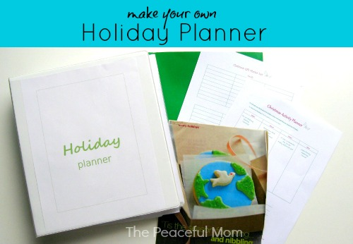 Organize - Make Your Own Holiday Planner  - The Peaceful Mom