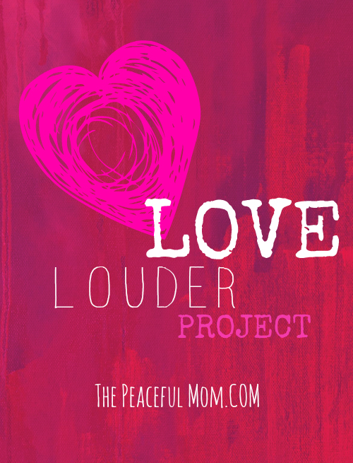 Love Louder Project - The Peaceful Mom