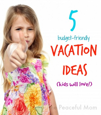 5-Budget-Friendly-Vacation-Ideas-Kids-Will-Love-The-Peaceful-Mom
