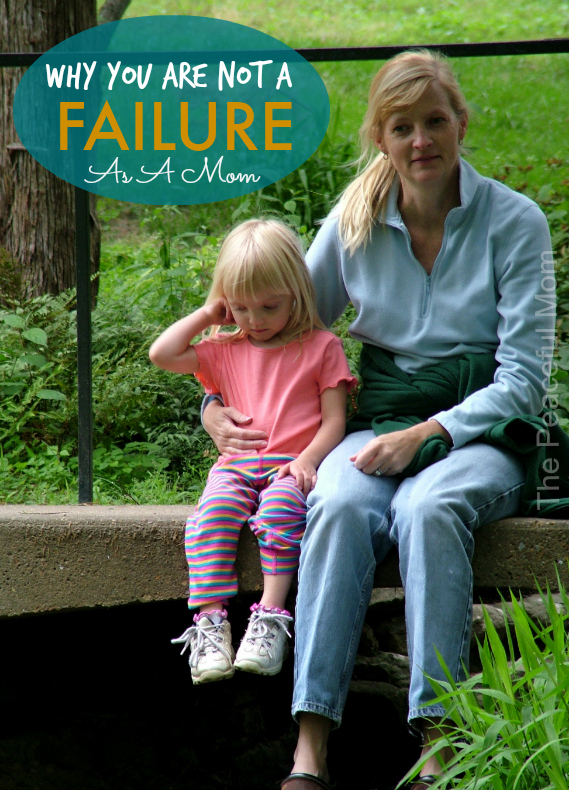 Why You Are Not A Failure As A Mom - The Peaceful Mom -