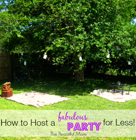 How to Host a Fabulous Party for Less - The Peaceful Mom