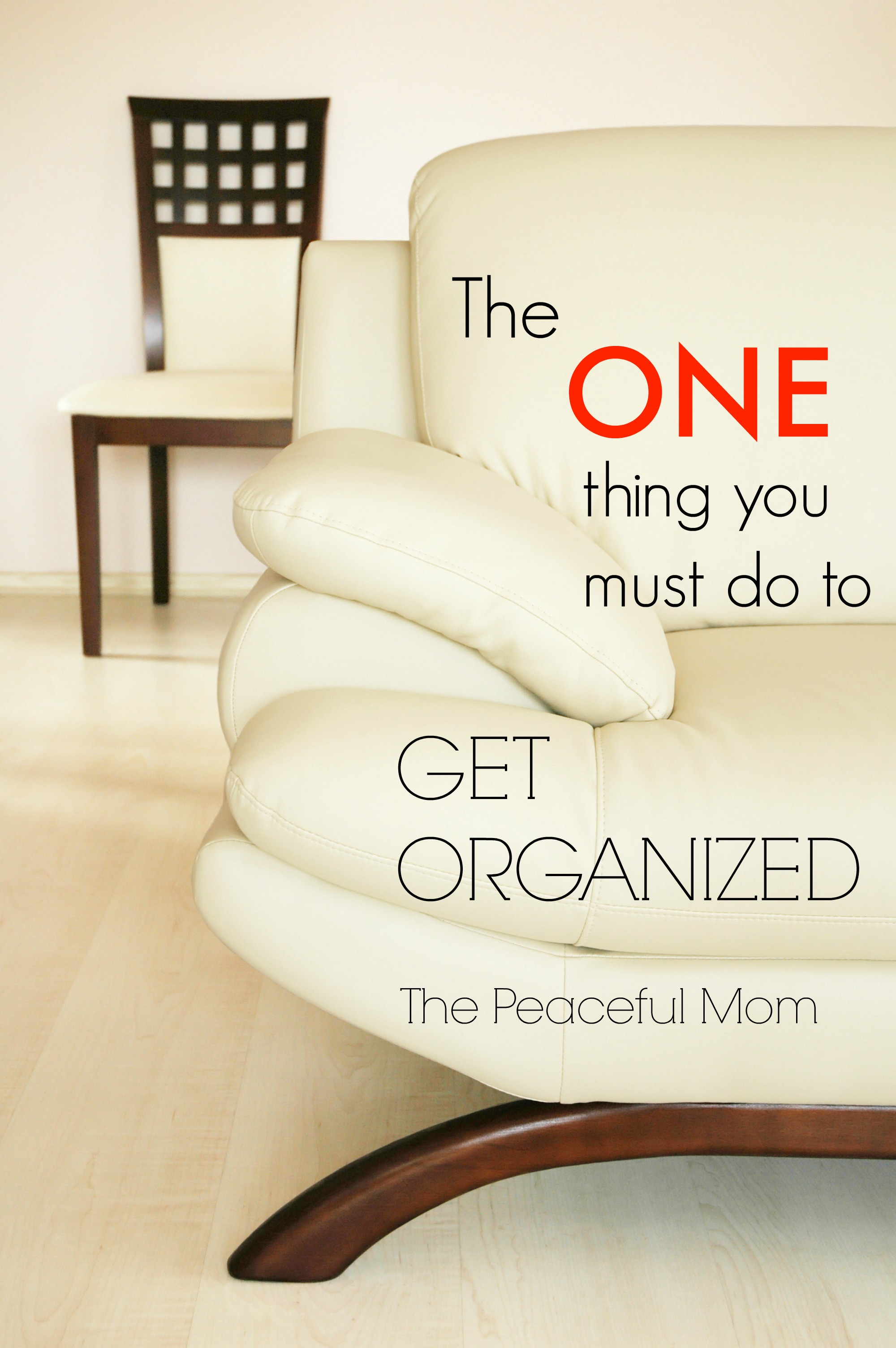 The One Thing You Must Do To Get Organized  - The Peaceful Mom -