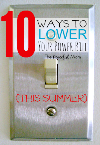 10 Ways to Lower Your Power Bill This Summer - The Peaceful Mom