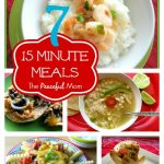 7 15 Minute Meals from The Peaceful Mom