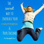 The Secret Way to Increase Your Happiness and Your Income - The Peaceful Mom