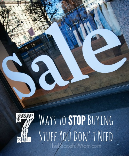 7 Ways to Stop Buying Stuff You Don't Need- The Peaceful Mom