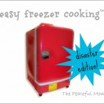 Easy Freezer Cooking - The Disaster Edition - The Peaceful Mom