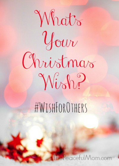 What\'s Your Christmas Wish? - The Peaceful Mom
