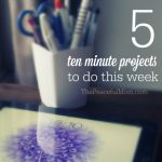 Get Organized - 5 ten minute projects to do this week -- from The Peaceful Mom --