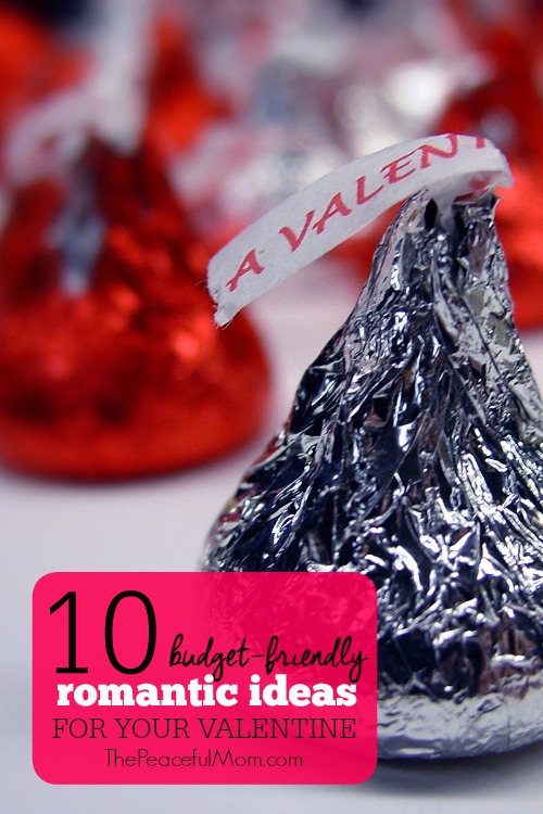 10 Budget Friendly Romantic Ideas for Your Valentine -- The Peaceful Mom
