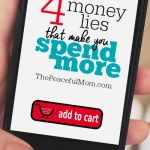 4 Money Lies That Make You Spend More -- The Peaceful Mom -
