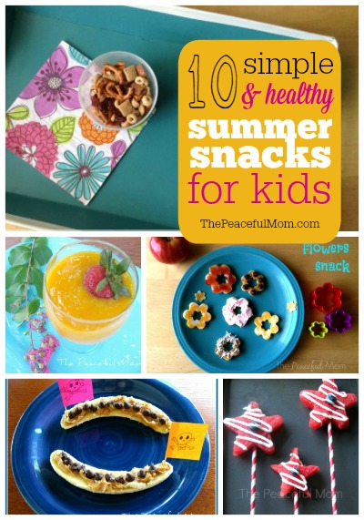 10 Simple Healthy and Fun Summer Snacks for Kids -- The Peaceful Mom