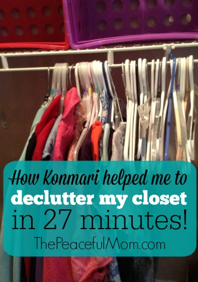 How Konmari helped me to declutter my entire closet in 27 minutes -- from The Peaceful Mom