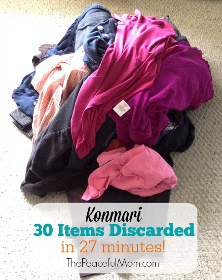 Konmari - 30 items discarded in 27 minutes -- from The Peaceful Mom