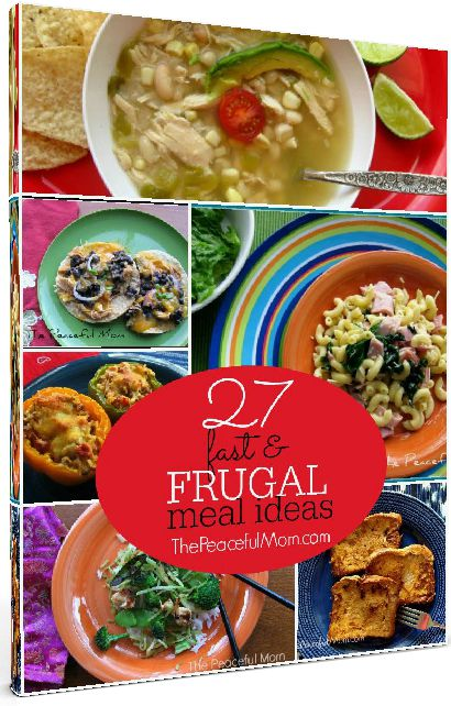 27 Fast & Frugal Meal Ideas with Recipes 3D Photo -- The Peaceful Mom