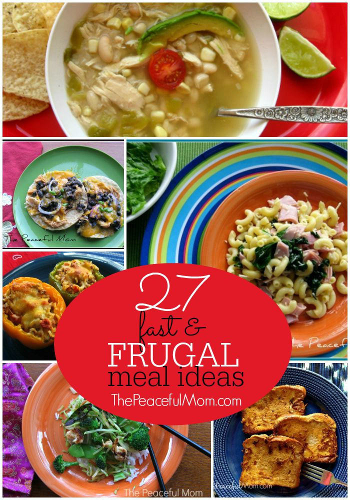 27 Fast and Frugal Meal Ideas with Recipes and serving suggestions -- The Peaceful Mom