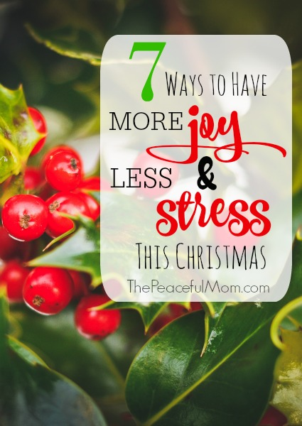 7 Ways to Have More Joy and Less Stress This Christmas -- The Peaceful Mom 1