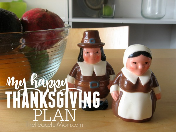 My Happy Thanksgiving Plan -- The Peaceful Mom