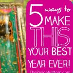 5 Ways to make THIS Your Best Year Ever - steps to take NOW - The Peaceful Mom