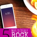 5 Ways to Totally Rock Your Day -- my five best time tips -- from The Peaceful Mom