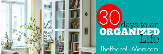 30 Days to an Organized Life email header 2 -- The Peaceful Mom