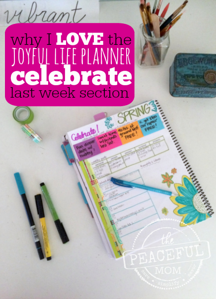 Why I LOVE the Joyful Life Planner Weekly Celebrate Section plus My Weekly Plan -- The Peaceful Mom