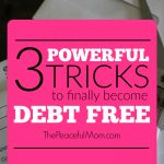 3 Powerful Tricks to Finally Become Debt Free Fast -- The Peaceful Mom