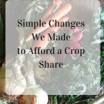Simple Changes We Made to Afford A Crop Share (1)
